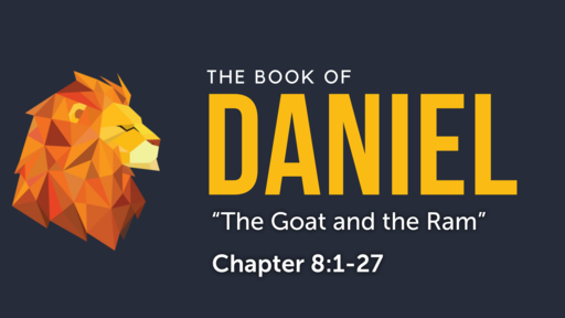 """Daniel 8:1-27 """"The Goat and the Ram"""""""
