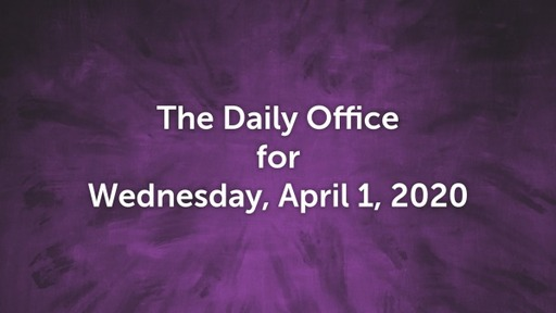 Daily Office - April 1, 2020