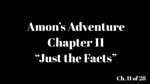 """Amon's Adventure Ch. 11 """"Just the Facts"""""""