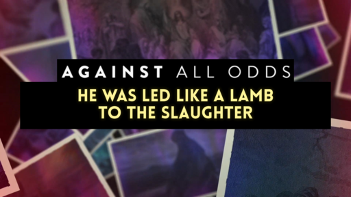He Was Led Like a Lamb to the Slaughter