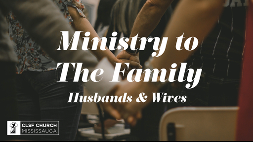 Ministry To The Family (Husband and Wives)