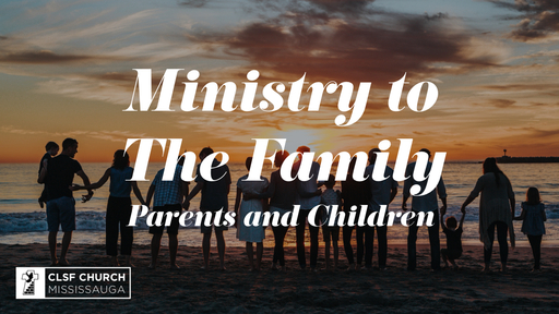 Ministry to One Another: Family (Parents and Children)