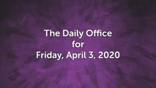 Daily Office - Friday, April 3, 2020