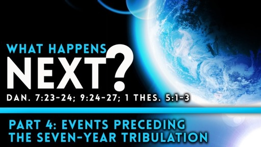 2020-04-02 THU (TM) What Happens Next? Part 4-Events Preceding the Seven-Year Tribulation