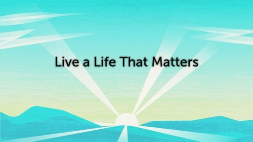 """""""Live a Life that Matters"""" Song"""