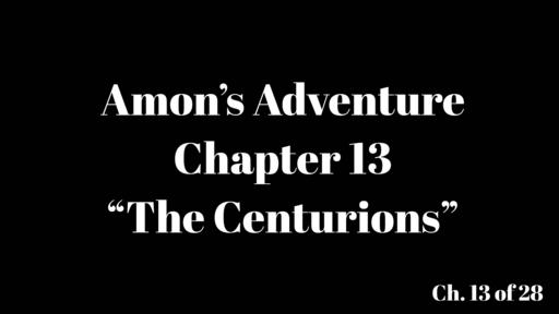 "Amon's Adventure Ch. 13 ""The Centurions"""