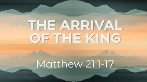 The Arrival of the King   Matthew 21:1-17   Luke Rosenberger