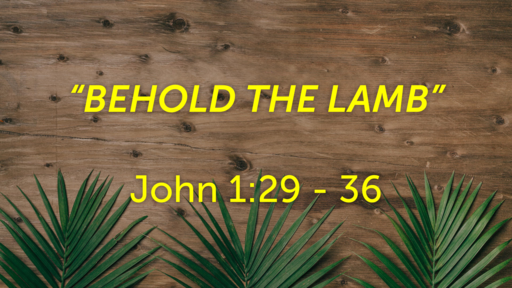 April 5 - Behold The Lamb