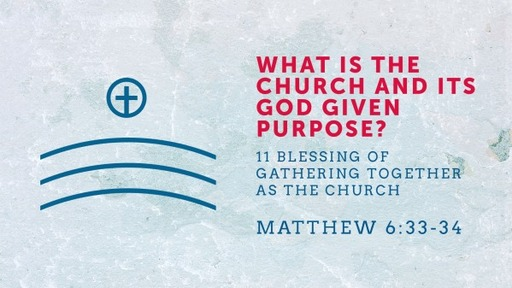What is the church and its God given purpose?