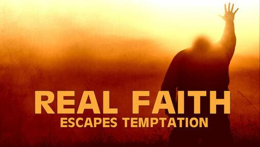 Real Faith Escapes Temptation