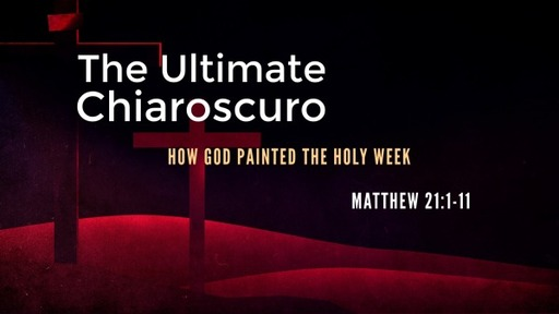 The Ultimate Chiaroscuro: How God Painted the Holy Week