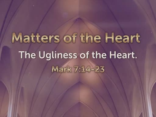 Dec. 18th  Matters of the Heart: The Ugliness of the Heart