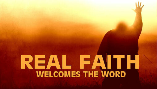 Real Faith Welcomes the Word