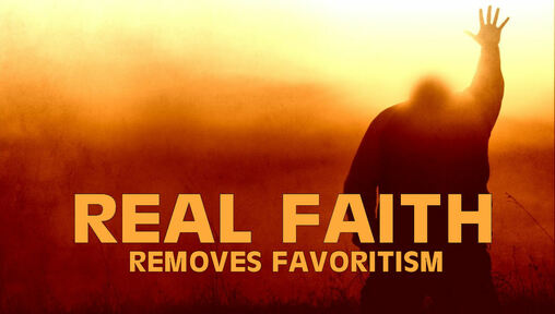 Real Faith Removes Favoritism