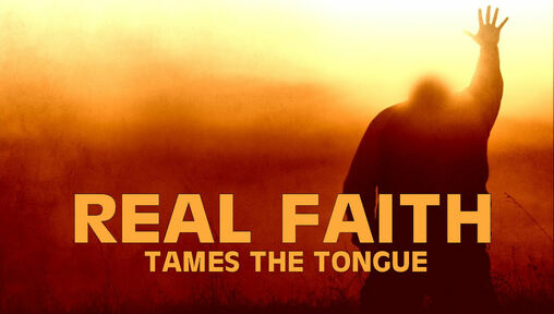 Real Faith Tames the tongue