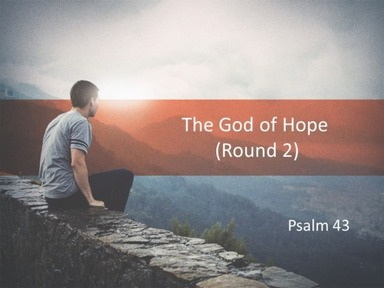 Psalm 43 - The God of Hope (Round 2)