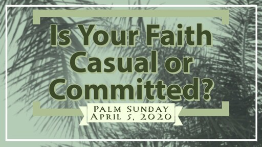Is Your Faith Casual or Committed? - Palm Sunday