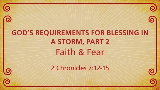 God's Requirements  for Blessing in a Storm, Part 2 | 2 Chronicles 7:12-15