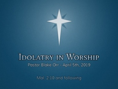 Idolatry in Worship - Sunday Service - April 5th, 2020