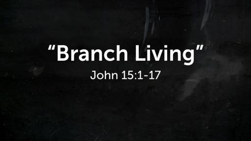 """""""Branch Living""""John 15:1-17"""
