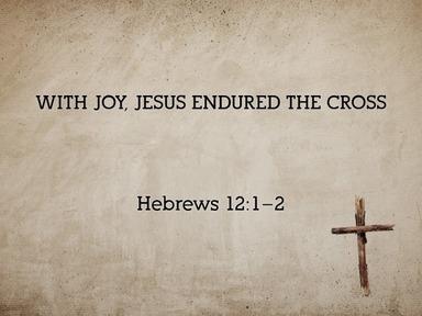 2020.04.05a With Joy Jesus Endured The Cross
