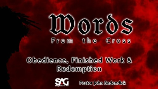 Words From the Cross - Obedience, Finished Work, Redemption - Week 5