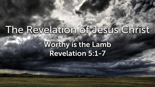 Sunday, April 5 - PM - Worthy is the Lamb - Revelation 5:1-7