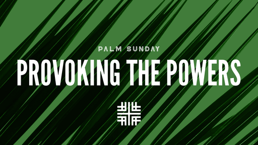 April 5, 2020 - Palm Sunday, Provoking the Powers