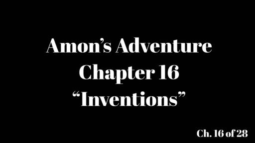 "Amon's Adventure Ch. 16 ""Inventions"""