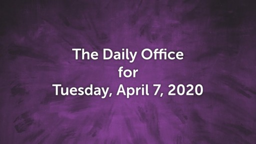 Daily Office- April 7, 2020
