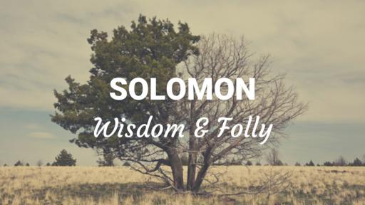 Solomon: Wisdom and Folly