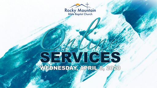 Rocky Mountain Bible Baptist Church | Wednesday, April 8, 2020