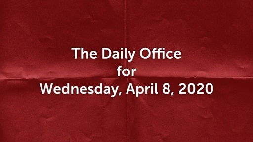 Daily Office - April 8, 2020