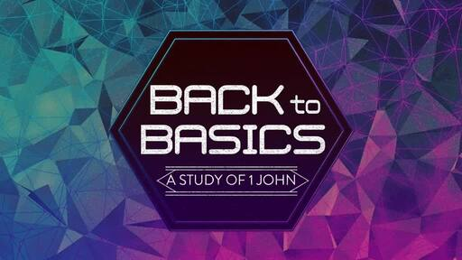 Back to the Basics: Know that you Know   1 John 2:3-11