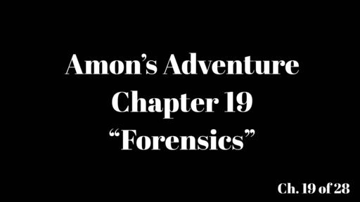 "Amon's Adventure Ch. 19 ""Forensics"""