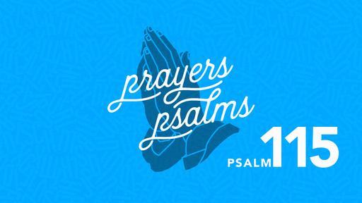 The Prayers of the Psalms: Psalm 115