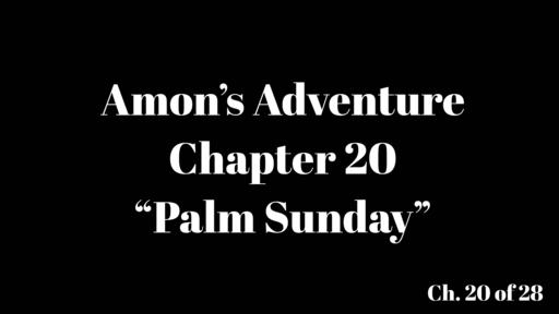 "Amon's Adventure Ch. 20 ""Palm Sunday"""