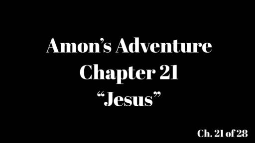 "Amon's Adventure Ch. 21 ""Jesus"""