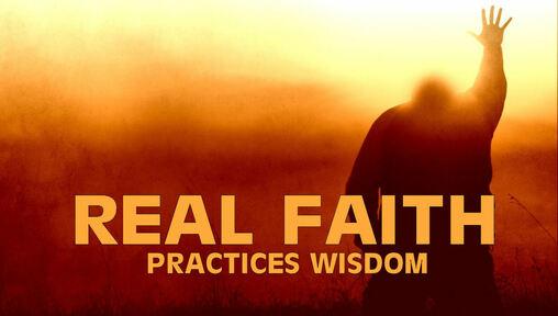 Real Faith Practices Wisdom