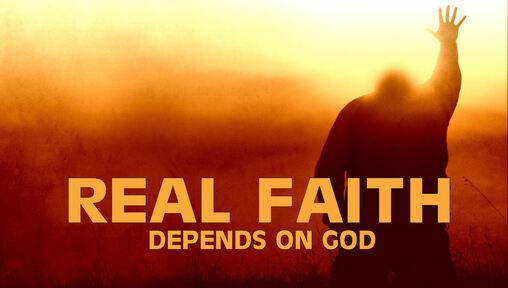 Real Faith Depends on God