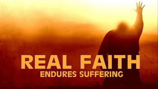 Real Faith Endures Suffering