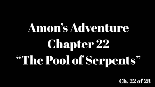 """Amon's Adventure Ch. 22 """"The Pool of Serpents"""""""