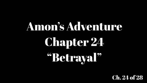 "Amon's Adventure Ch. 24 ""Betrayal"""