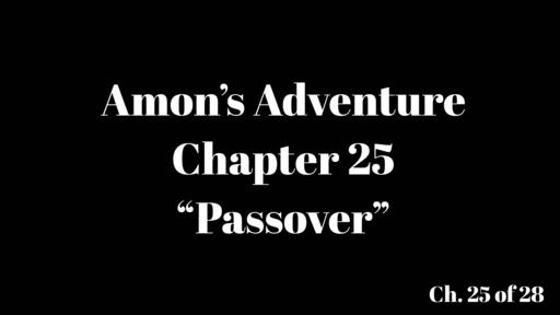 "Amon's Adventure Ch. 25 ""Passover"""