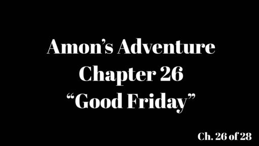 "Amon's Adventure Ch. 26 ""Good Friday"""