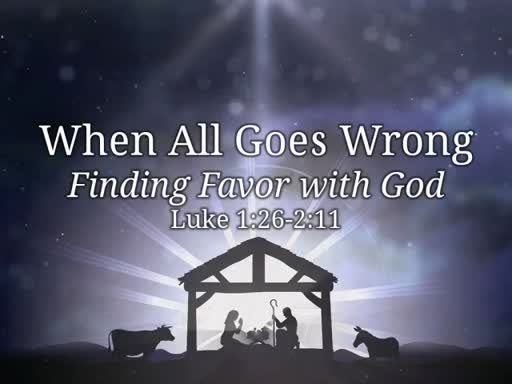 When All Goes Wrong - Finding Favor with God