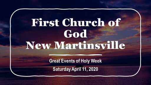 Great Events of Holy Week - Saturday April 11, 2020