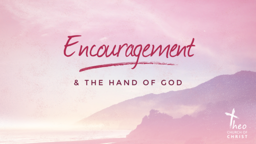 Encouragement & the Hand of God