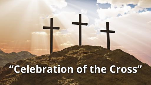 "Friday 4-10-2020 - Good Friday - ""Celebration of the Cross"""