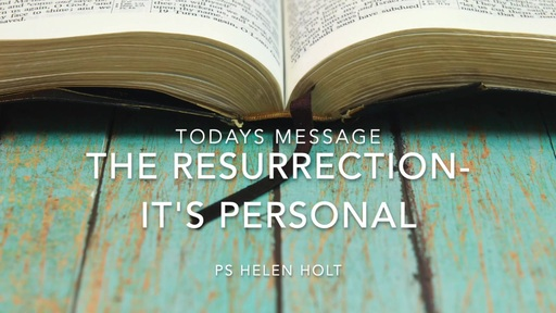 12.04.20 - Easter Service - The Resurrection It's Personal - Helen Holt